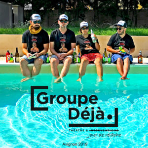 Groupe Deja - relache avignon festival 2019